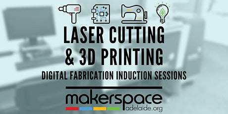 Laser Cutting & 3D Printing - Makerspace Digital Fabrication Inductions tickets