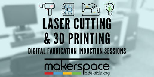 Laser Cutting & 3D Printing - Makerspace Digital Fabrication Inductions