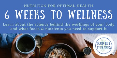 6 Weeks to Wellness - Nutrition for optimal health tickets