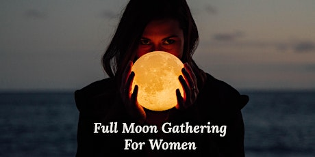 Full Moon Gathering for Women tickets