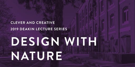 2019 Clever and Creative Lecture Series: Design with Nature