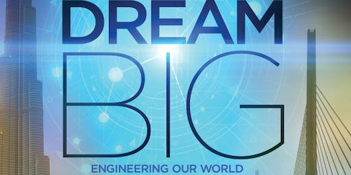 Dream Big : Engineering Our World