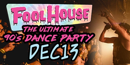 "Fool House ""The Ultimate 90's Dance Party"""