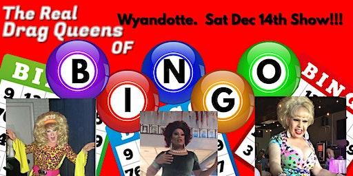 The Real Drag Queens of Bingo - Wyandotte Show! Sat Dec 14th