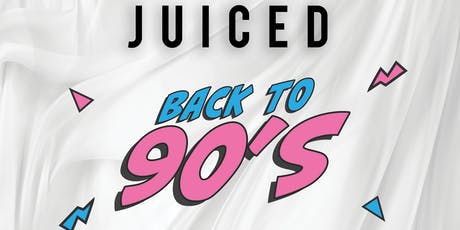 JUICED - 90s Throwback tickets