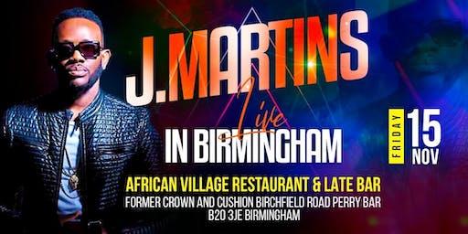 J.MARTINS LIVE IN BIRMINGHAM