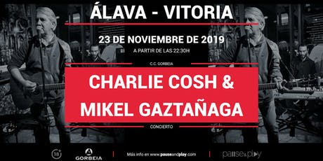 Concierto Charlie Cosh & Mikel Gaztañaga en Pause&Play Gorbeia entradas