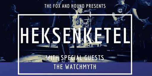 Heksenketel + The Watchmyth // The Fox N Hound // Nov 23