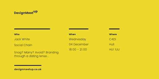 Design Meetup: Snog? Marry Avoid? Branding through a dating lense...