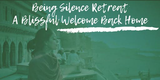Being Silence Retreat - A Blissful Welcome Back Home