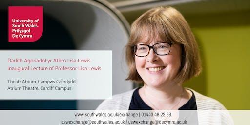 Darlith Agoriadol yr Athro Lisa Lewis/Inaugural Lecture of Prof Lisa Lewis