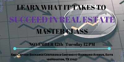 How to Succeed in Real Estate - Master Class-Houston