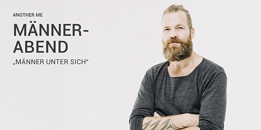 "MÄNNERABEND - ""MÄNNER UNTER SICH"""