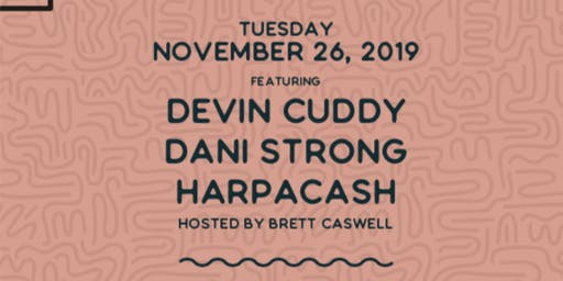 Songwriter Series  wsg/ Devin Cuddy, Dani Strong & HarpAcash