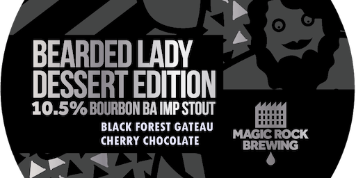 MAGIC ROCK | BEARDED LADY ON CASK! PLUS OTHER RARE BEERS AND CLASSICS