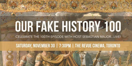 Our Fake History: 100 (Live Podcast)