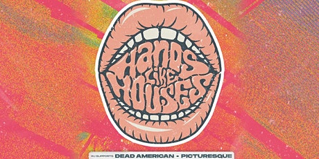 Hands Like Houses + Dead American + Picturesque tickets