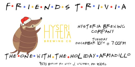"Friends Trivia ""TOW The Holiday Armadillo"" at Hysteria Brewing Company"