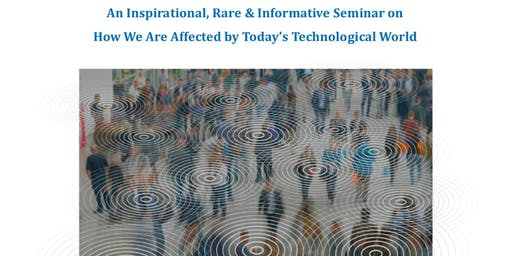 How We Are Affected by Today's Technological World; Seminar