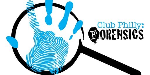 CLUB PHILLY FORENSICS: College, middle and high-school student forensic science information session