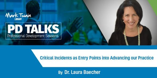 PD TALK VI: Critical Incidents as Entry Points into Advancing our Practice