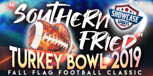 """Southern Fried Turkey Bowl"" 2019 - Presented by: Showcase Sports Syndicate"