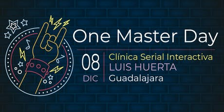 One Master Day GDL | Luis Huerta | Clínica Serial Interactiva boletos