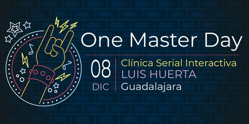 One Master Day GDL | Luis Huerta | Clínica Serial Interactiva