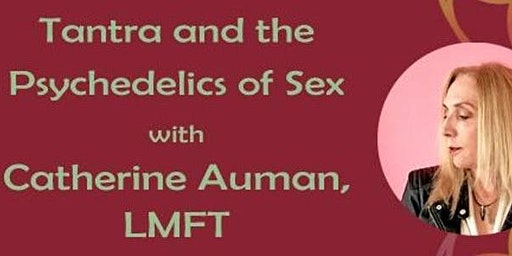 Tantra and the Psychedelics of Sex: An Integration Practices Workshop