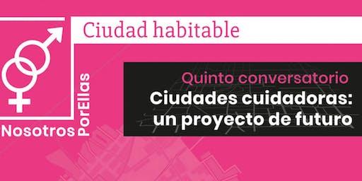 Conversatorio Ciudades cuidadoras: un proyecto de futuro
