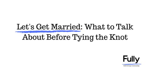 Let's Get Married: What to Talk About Before Tying the Knot