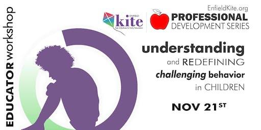 Understanding & Redefining Challenging Behavior :Early  Childhood Educators