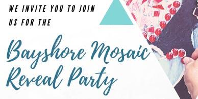 Bayshore Mosaic Reveal Party