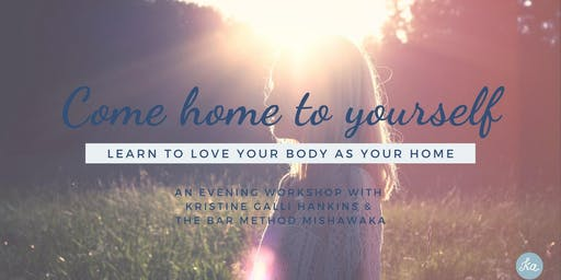 Come Home to Yourself: Learn to Love Your Body As Your Home