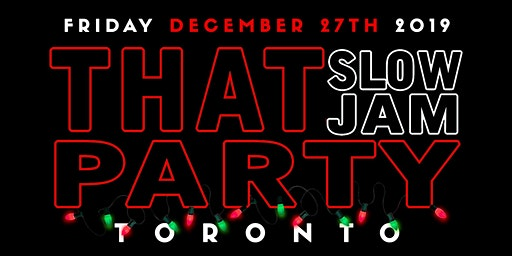 THAT SLOW JAM PARTY - DECEMBER 27