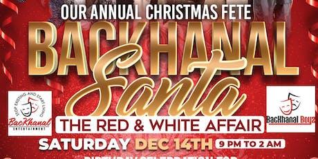 BACKHANAL SANTA  The RED &  WHITE Affair ( Dress to Impress) tickets
