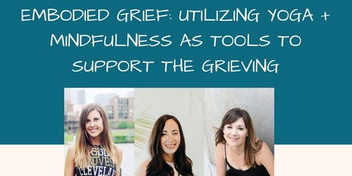 Embodied Grief: Yoga + Mindfulness as Tools to Support the Grieving