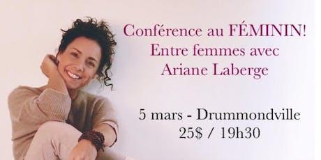 DRUMMONDVILLE - Conférence au Féminin - Entre Femmes avec Ariane Laberge 25$ tickets