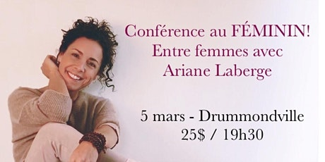DRUMMONDVILLE - Conférence au Féminin - Entre Femmes avec Ariane Laberge 25$ billets