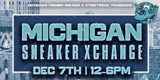 MICHIGAN SNEAKER XCHANGE - DECEMBER 7TH, 2019