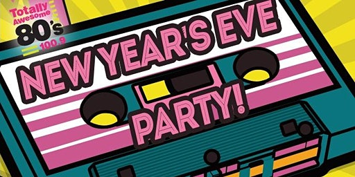 Totally Awesome 80's New Year's Eve Party