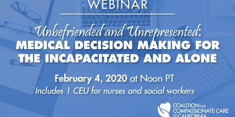 WEBINAR: Unbefriended and Unrepresented: Medical Decision Making for the Incapacitated.. tickets