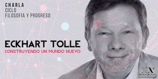 ECKHART TOLLE: CONSTRUYENDO UN MUNDO NUEVO