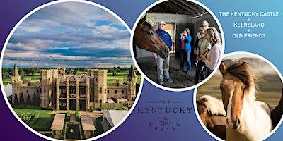 Keeneland, Old Friends & Castle Royal Excursion @ The Kentucky Castle