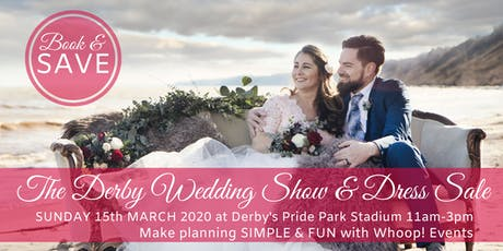 The Derby Wedding Show and Dress Sale with Whoop Events tickets