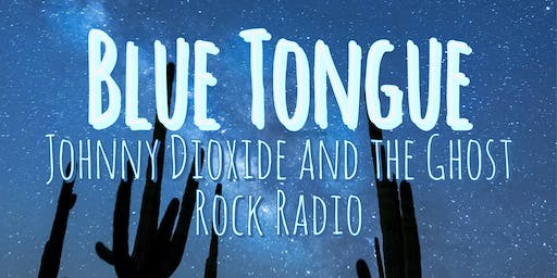 Blue Tongue + Johnny Dioxide and the Ghost Rock Radio at Whip In