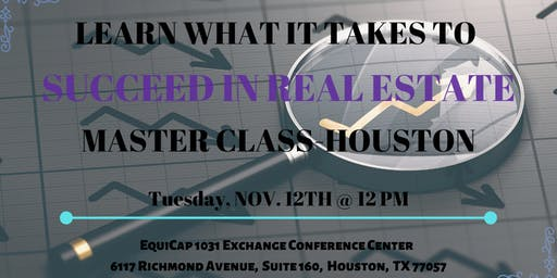 How to Succeed in Real Estate - Master Class - Houston
