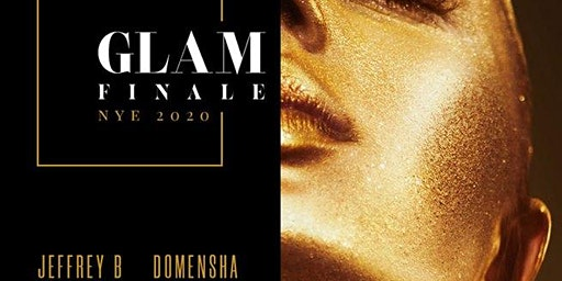 The Glam Finale NYE 2020 w/ Jeffrey Bass, Domensha and guest dj's.
