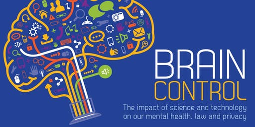 BRAIN CONTROL: The impact of science and technology on our mental health, law and privacy