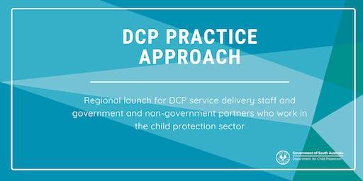 Pt Augusta Regional Launch - DCP Practice Approach